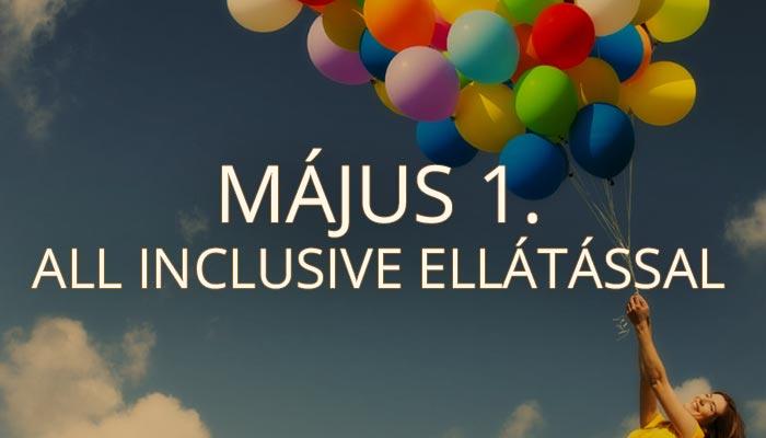 Éljen Május 1 all inclusive ellátással